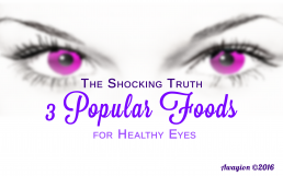 THE SHOCKING TRUTH 3 POPULAR FOODS FOR HEALTHY EYES BY AWAYION BEAUTY