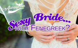 Fenugreek Makes Brides Attractive by Awayion Beauty