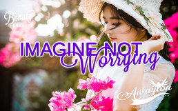 Imagine NOT Worrying! How to Instantly Crush Worry Now by Awayion Beauty